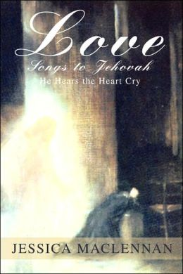 Love Songs to Jehovah: He Hears the Heart Cry