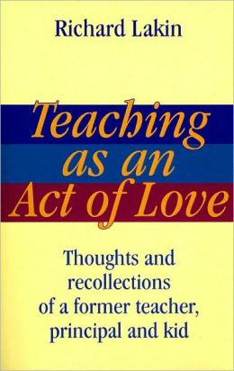Teaching as an Act of Love: Thoughts and Recollections of a Former Teacher, Principal and Kid