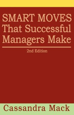 Smart Moves That Successful Managers Make: 2nd Edition