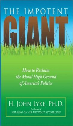 The Impotent Giant: How to Reclaim the Moral High Ground of America's Politics (Rising Star Series)