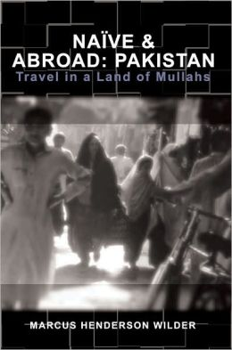 Naïve and Abroad: Pakistan - Travel in a Land of Mullahs (Naïve and Abroad Series)