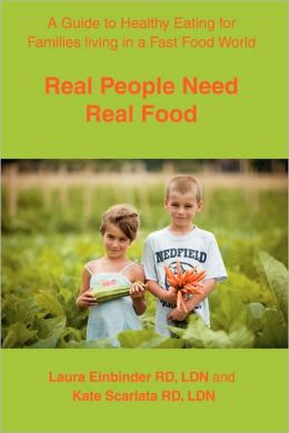 Real People Need Real Food: A Guide to Healthy Eating for Families Living in a Fast Food World