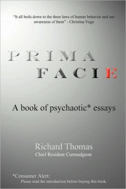 Prima Facie: A book of psychaotic* Essays