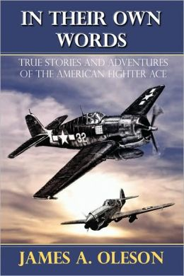 In Their Own Words:True Stories and Adventures of the American Fighter Ace