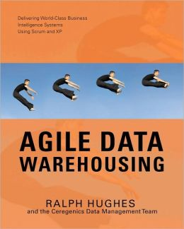 Agile Data Warehousing: Delivering World-Class Business Intelligence Systems Using Scrum and XP