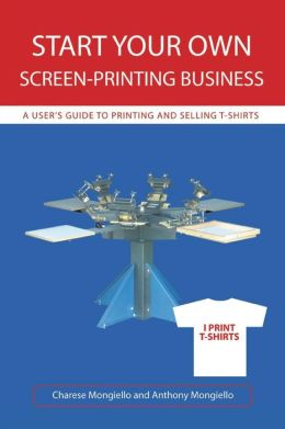 Start Your Own Screen-Printing Business