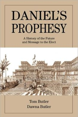Daniel's Prophesy:A History of the Future and Message to the Elect