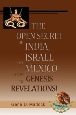 The Open Secret of India Israel and Mexico-from Genesis to Revelations!