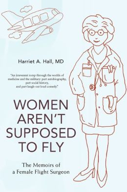 Women Aren't Supposed to Fly:The Memoirs of a Female Flight Surgeon