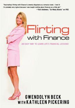 Flirting with Finance: An Easy Way to Learn Life S Financial Lessons