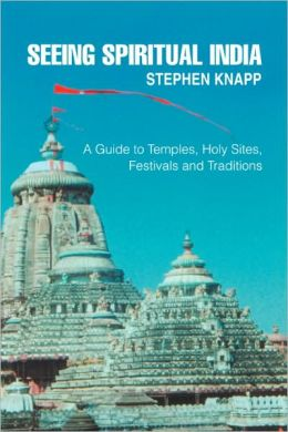 Seeing Spiritual India:A Guide to Temples Holy Sites Festivals and Traditions