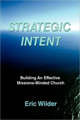 Strategic Intent:Building An Effective Missions-Minded Church