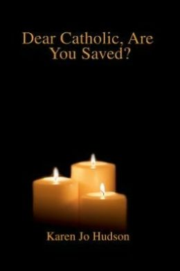 Dear Catholic, Are You Saved?
