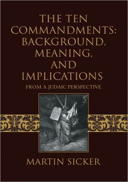 The Ten Commandments: Background, Meaning, and Implications: From A Judaic Perspective