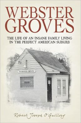 Webster Groves: The Life of an Insane Family Living in the Perfect American Suburb