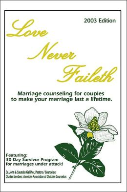 Love Never Faileth:Marriage Counseling for Couples to Make Your Marriage Last a Lifetime.