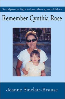 Remember Cynthia Rose:Grandparents Fight to Keep Their Grandchildren: Grandparents Fight to Keep Their Grandchildren