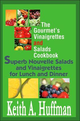 Gourmet's Vinaigrettes and Salads Cookbook:Superb Nouvelle Salads and Vinaigrettes for Lunch and Dinner