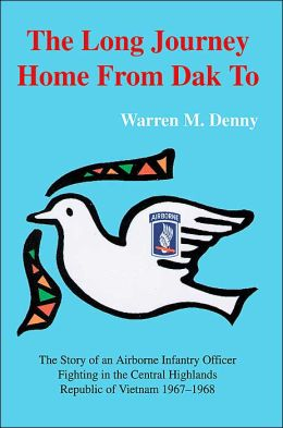 The Long Journey Home from Dak To: The Story of an Airborne Infantry Officer Fighting in the Central Highlands Republic of Vietnam 1967-1968