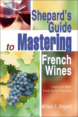 Shepard's Guide to Mastering French Wines: Taste Is for Wine: Points Are for Ping Pong