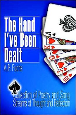 The Hand I've Been Dealt: A Collection of Poetry and Song Streams of Thought and Reflection