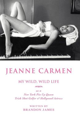 Jeanne Carmen: MY WILD, WILD LIFE as a New York Pin up Queen