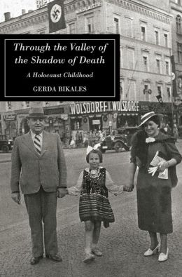 THROUGH THE VALLEY OF THE SHADOW OF DEATH: A HOLOCAUST CHILDHOOD