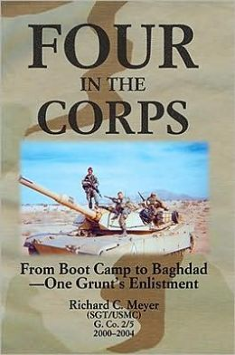 Four in the Corps: From Boot Camp to Baghdad-One Grunt's Enlistment
