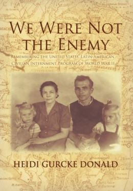 We Were Not the Enemy: Remembering the United States' Latin-American Civilian Internment Program of World War II