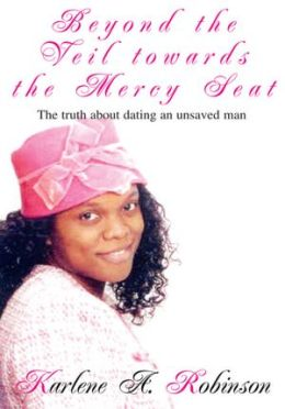 Beyond the Veil towards the Mercy Seat: The truth about dating an unsaved man