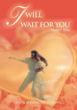 I Will Wait For You Eternal Bliss By Linda Masemore