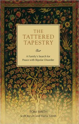The Tattered Tapestry: A Family's Search for Peace with Bipolar Disorder