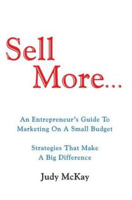 Sell More: An Entrepreneur's Guide To Marketing On A Small Budget Strategies That Make A Big Difference
