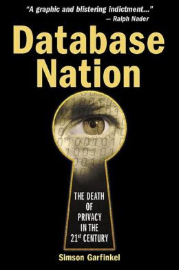 Database Nation: The Death of Privacy in the 21st Century