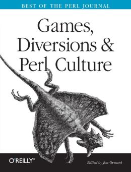 Games, Diversions & Perl Culture: Best of the Perl Journal