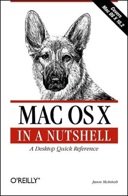 Mac OS X in a Nutshell: A Desktop Quick Reference