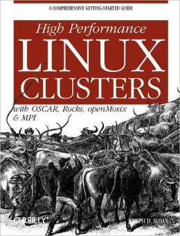 High Performance Linux Clusters with OSCAR, Rocks, OpenMosix, and MPI: With OSCAR, Rocks, openMosix, and MPI