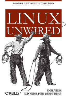 Linux Unwired: A Complete Guide to Wireless Configuration