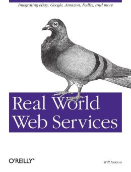 Real World Web Services: Integrating Google, PayPal, eBay, Fedex and More
