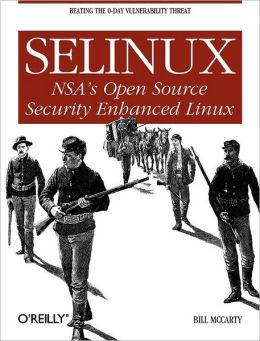 SELinux: NSA's IOpen Source Security Enhanced Linux