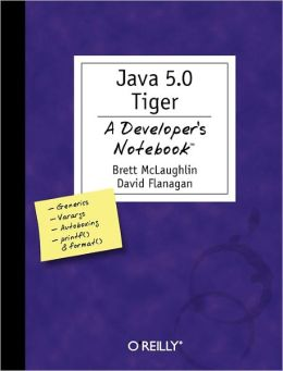 Java 5.0 Tiger: A Developer's Notebook