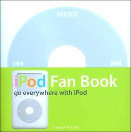 iPod Fan Book: Go Everywhere with iPod