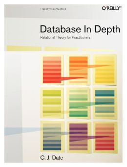 Databases in Depth: The Relational Model for Practitioners