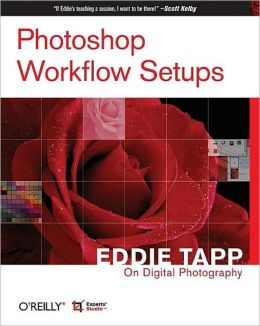 Photoshop Workflow Setups: Eddie Tapp on Digital Photography