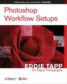 Photoshop Workflow Setups: Eddie Tapp on Digital Photography
