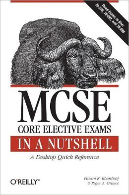 MCSE Core Elective Exams in a Nutshell: A Desktop Quick Reference