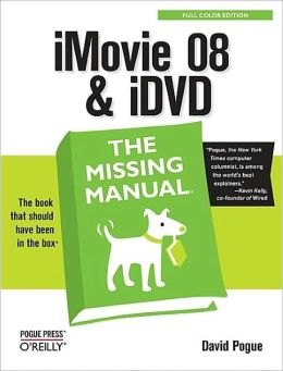 iMovie 08 and iDvd: The Missing Manual