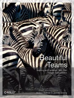 Beautiful Teams: Inspiring and Cautionary Tales from Veteran Team Leaders