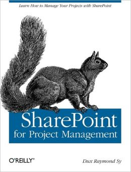 SharePoint for Project Management: How to Create a Project Management Information System (PMIS) with SharePoint