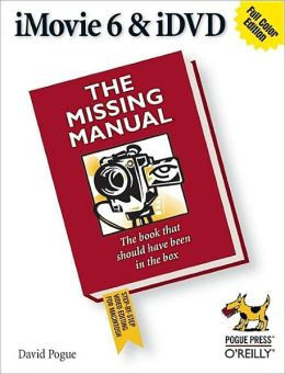 iMovie 6 and iDVD: The Missing Manual